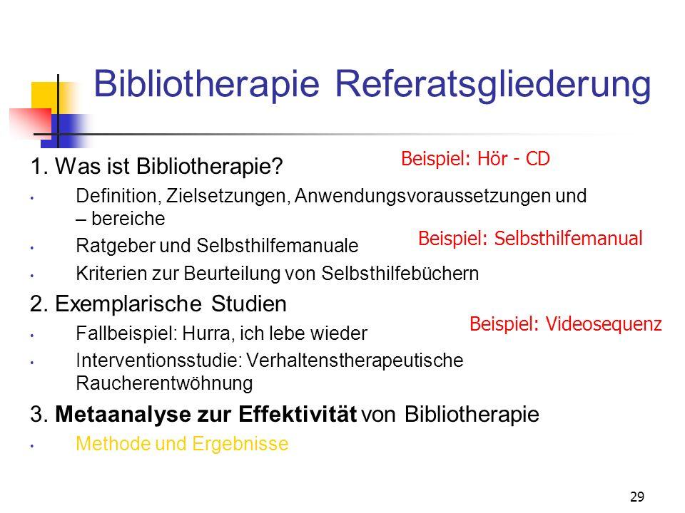 29 Bibliotherapie Referatsgliederung 1. Was ist Bibliotherapie? Definition, Zielsetzungen, Anwendungsvoraussetzungen und – bereiche Ratgeber und Selbs