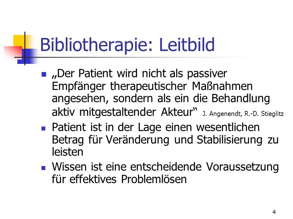 4 Bibliotherapie: Leitbild Der Patient wird nicht als passiver Empfänger therapeutischer Maßnahmen angesehen, sondern als ein die Behandlung aktiv mit