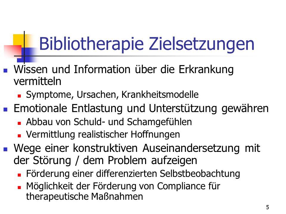 5 Bibliotherapie Zielsetzungen Wissen und Information über die Erkrankung vermitteln Symptome, Ursachen, Krankheitsmodelle Emotionale Entlastung und U