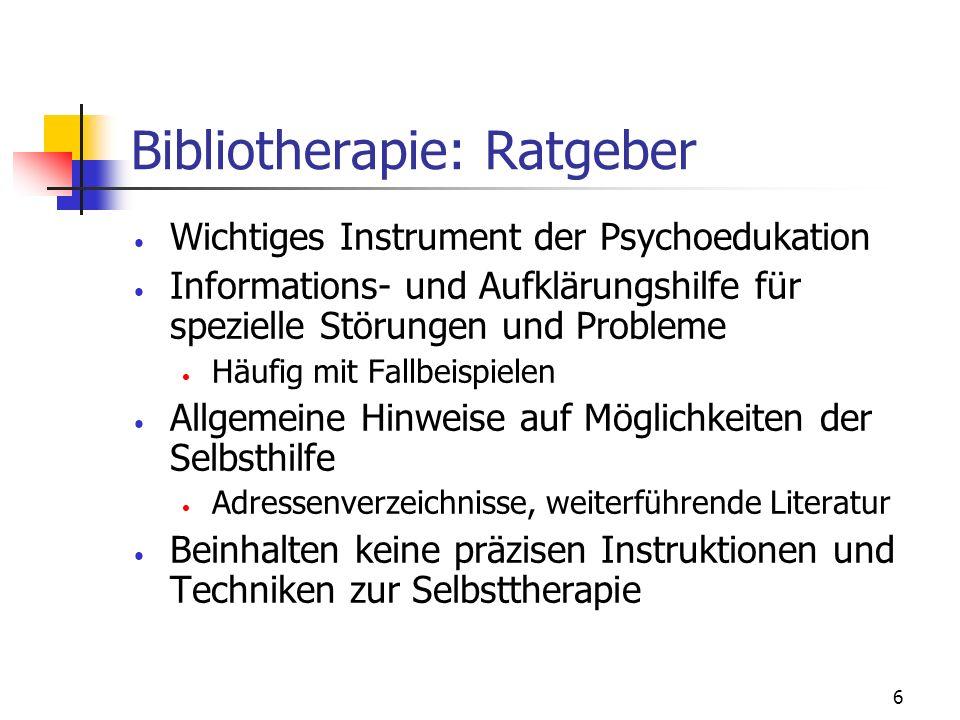 6 Bibliotherapie: Ratgeber Wichtiges Instrument der Psychoedukation Informations- und Aufklärungshilfe für spezielle Störungen und Probleme Häufig mit