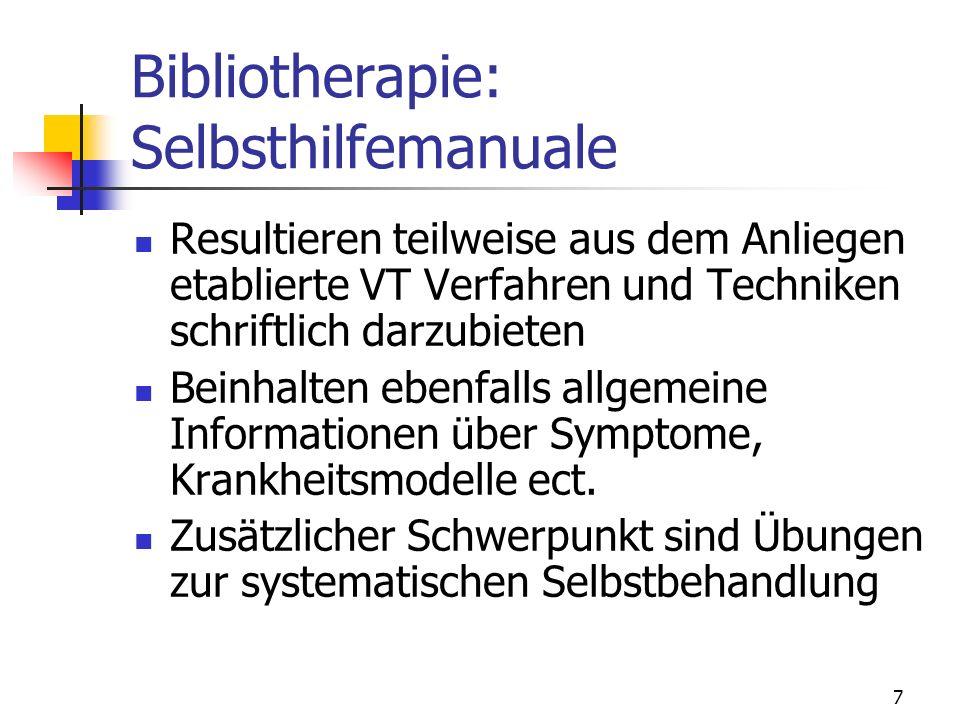 7 Bibliotherapie: Selbsthilfemanuale Resultieren teilweise aus dem Anliegen etablierte VT Verfahren und Techniken schriftlich darzubieten Beinhalten e