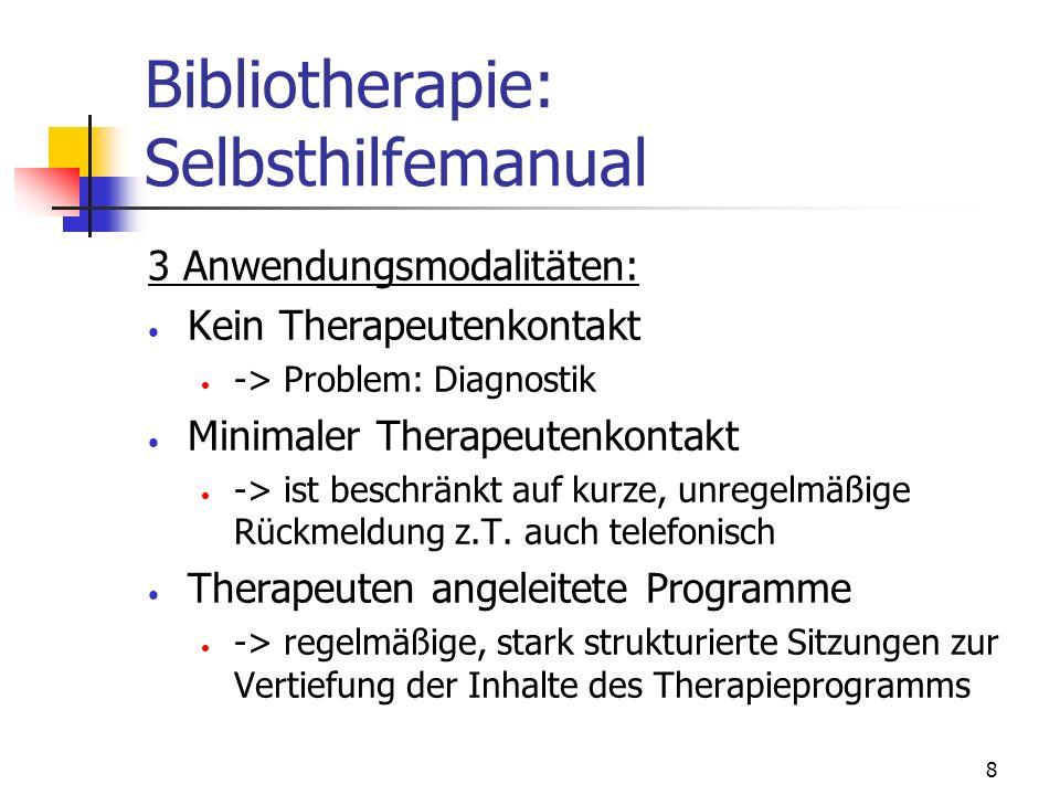 8 Bibliotherapie: Selbsthilfemanual 3 Anwendungsmodalitäten: Kein Therapeutenkontakt -> Problem: Diagnostik Minimaler Therapeutenkontakt -> ist beschr