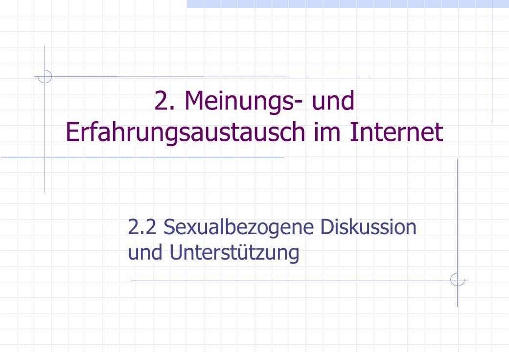 2. Meinungs- und Erfahrungsaustausch im Internet 2.2 Sexualbezogene Diskussion und Unterstützung