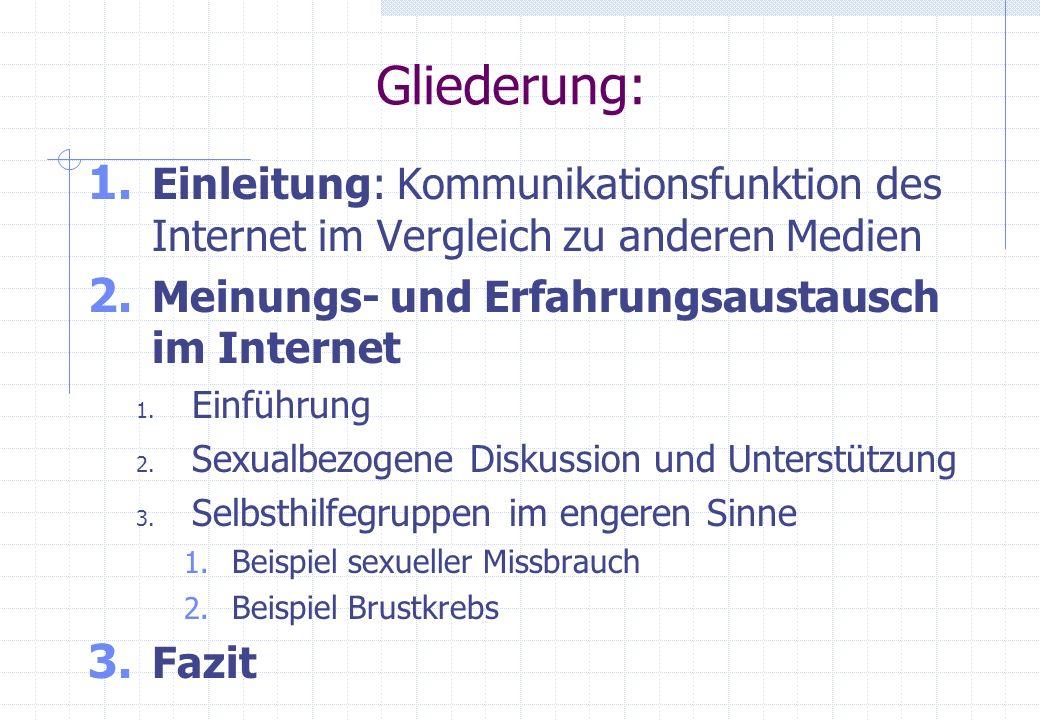 Gliederung: 1. Einleitung: Kommunikationsfunktion des Internet im Vergleich zu anderen Medien 2. Meinungs- und Erfahrungsaustausch im Internet 1. Einf
