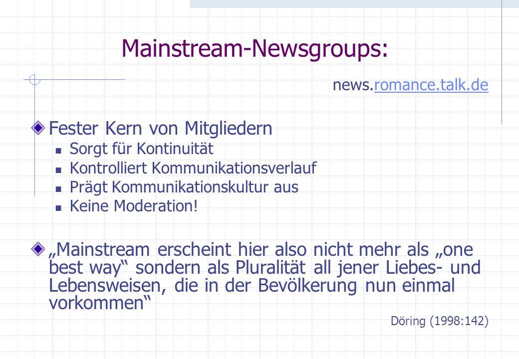 Mainstream-Newsgroups: news.romance.talk.deromance.talk.de Fester Kern von Mitgliedern Sorgt für Kontinuität Kontrolliert Kommunikationsverlauf Prägt