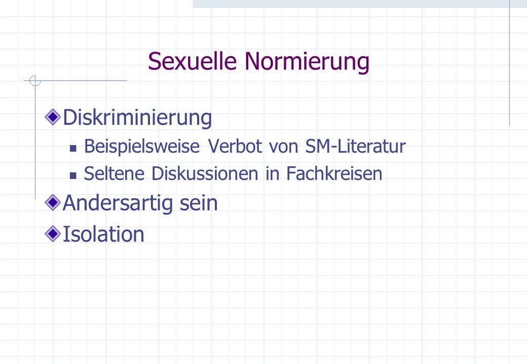 Sexuelle Normierung Diskriminierung Beispielsweise Verbot von SM-Literatur Seltene Diskussionen in Fachkreisen Andersartig sein Isolation