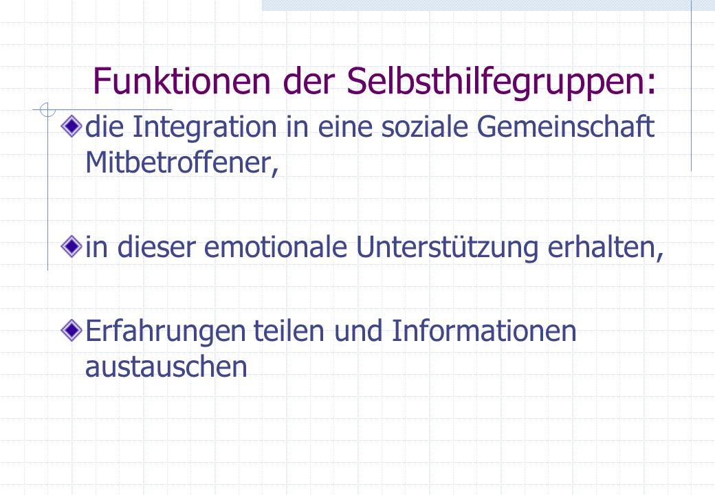 Funktionen der Selbsthilfegruppen: die Integration in eine soziale Gemeinschaft Mitbetroffener, in dieser emotionale Unterstützung erhalten, Erfahrung