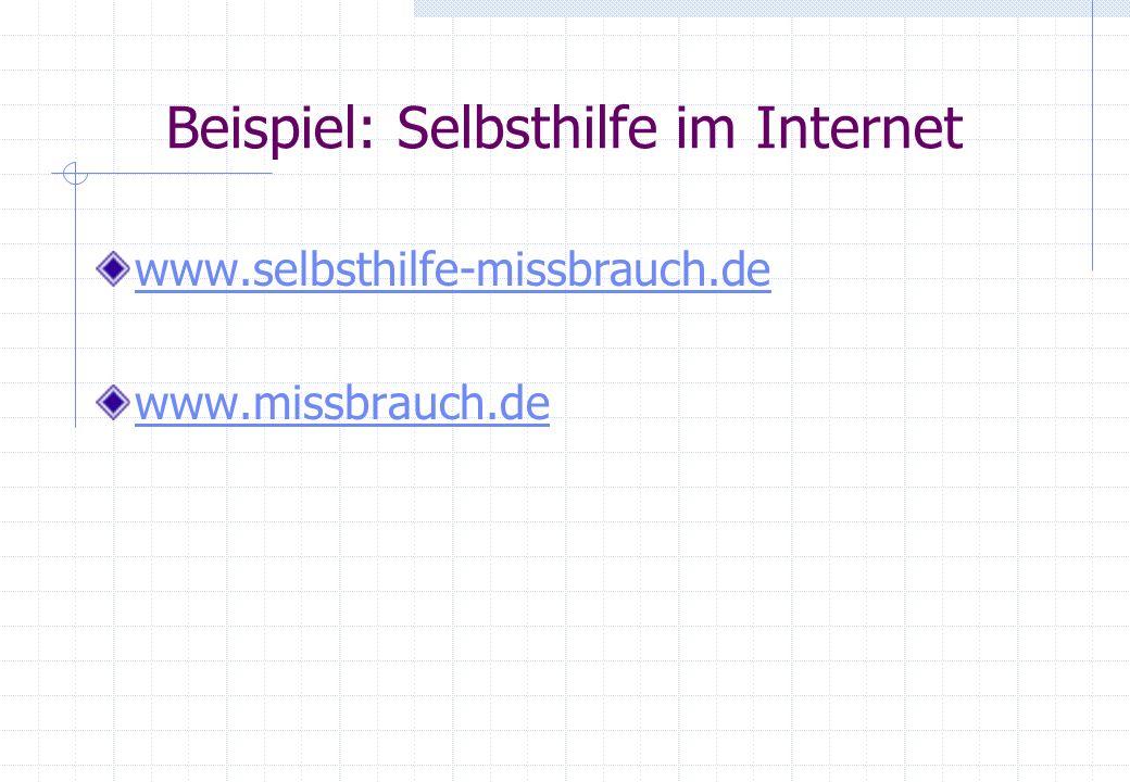 Beispiel: Selbsthilfe im Internet www.selbsthilfe-missbrauch.de www.missbrauch.de