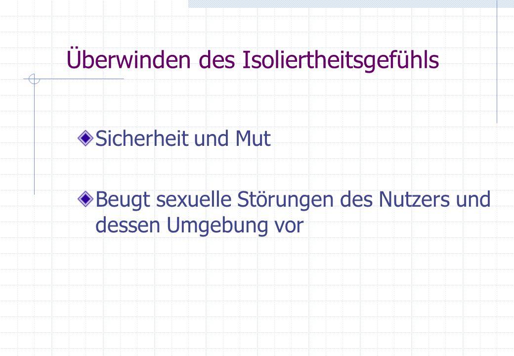 Überwinden des Isoliertheitsgefühls Sicherheit und Mut Beugt sexuelle Störungen des Nutzers und dessen Umgebung vor