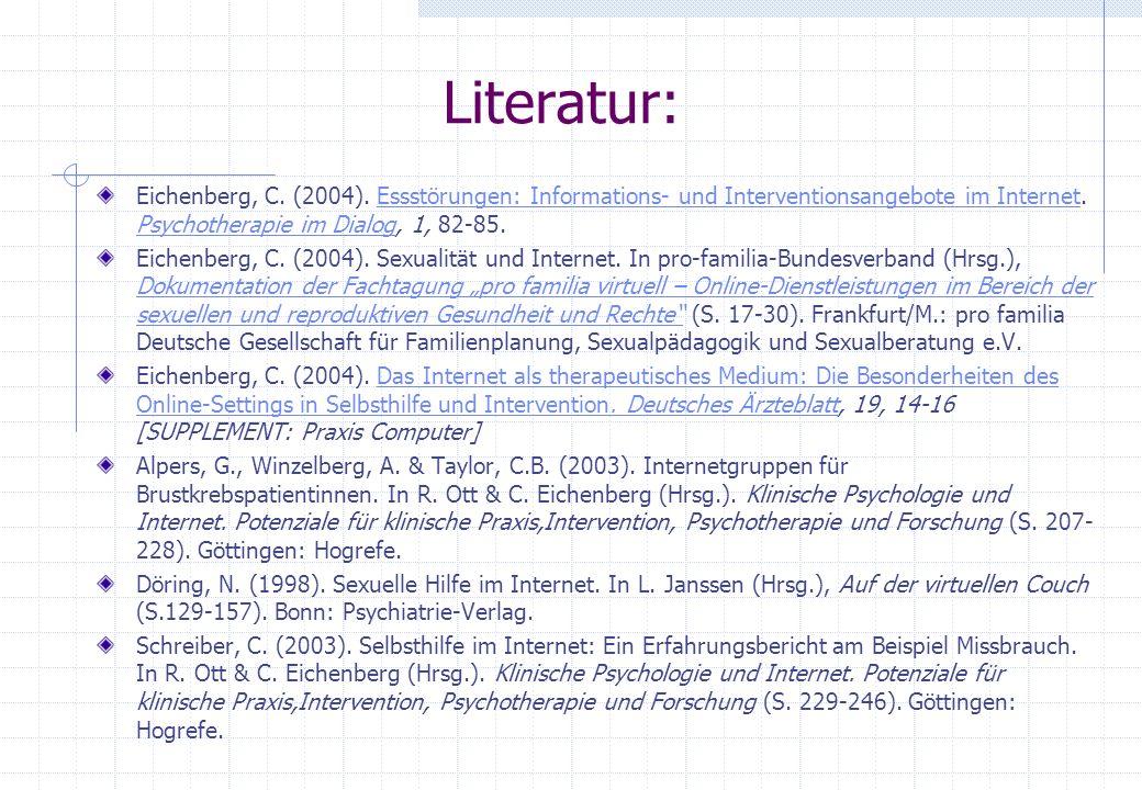 Literatur: Eichenberg, C. (2004). Essstörungen: Informations- und Interventionsangebote im Internet. Psychotherapie im Dialog, 1, 82-85.Essstörungen: