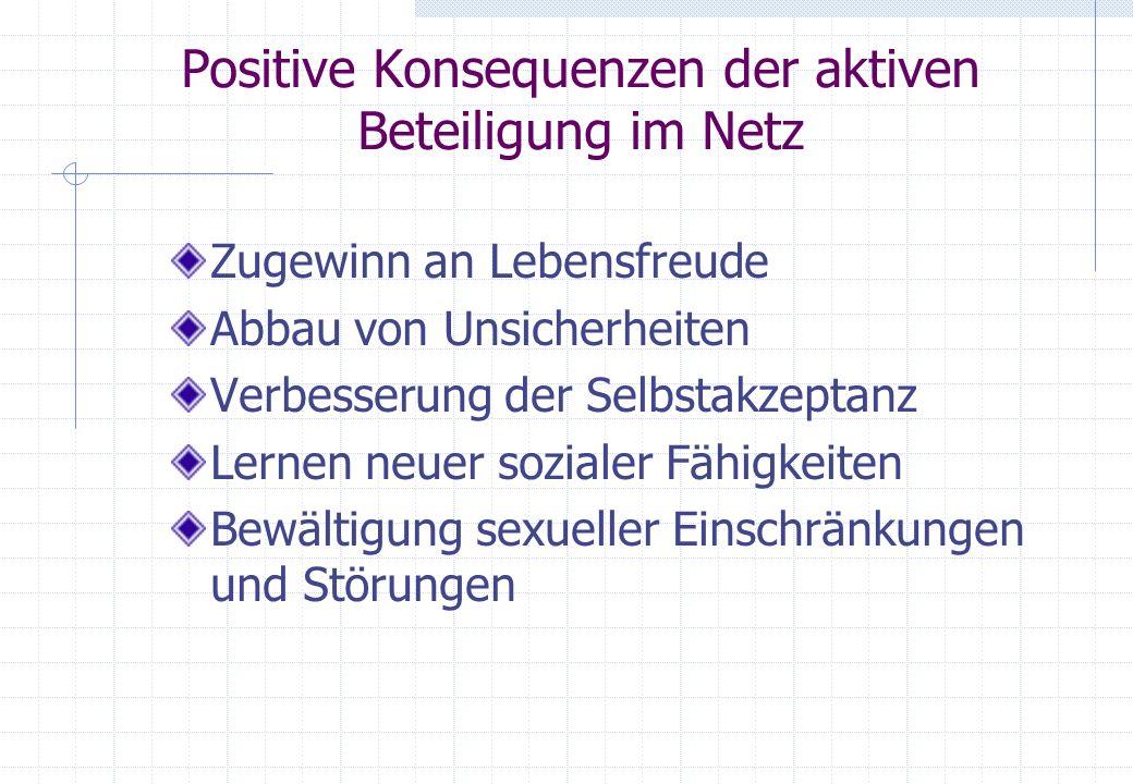 Positive Konsequenzen der aktiven Beteiligung im Netz Zugewinn an Lebensfreude Abbau von Unsicherheiten Verbesserung der Selbstakzeptanz Lernen neuer