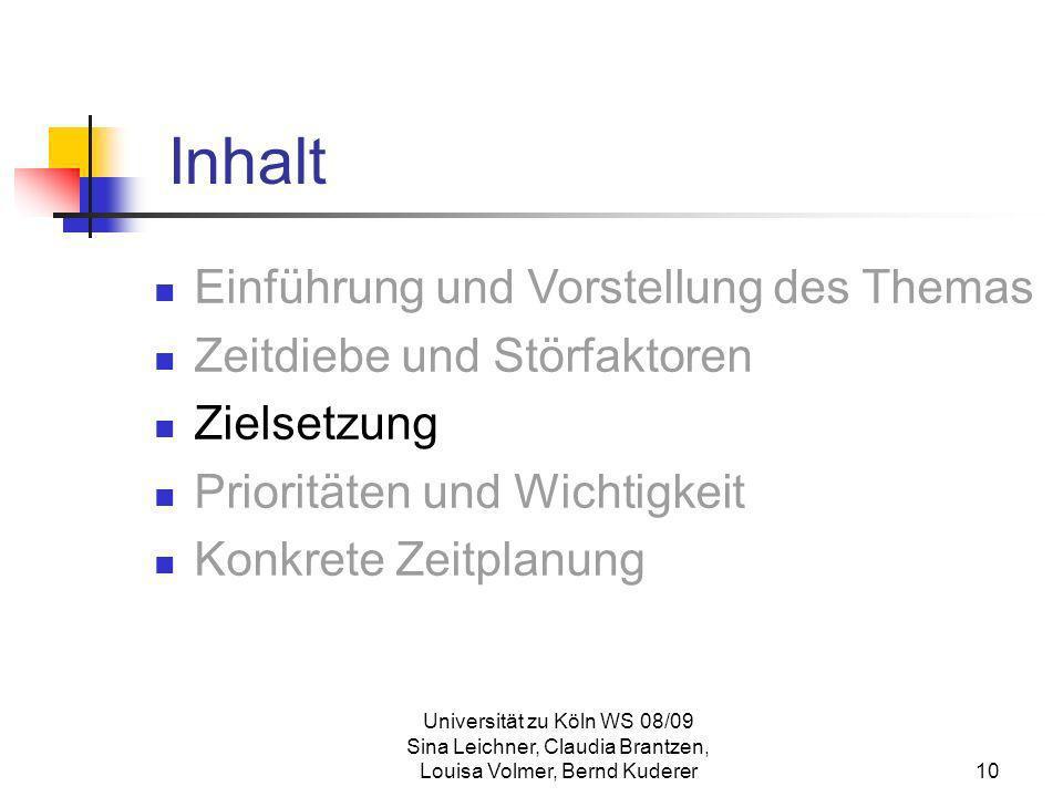 Universität zu Köln WS 08/09 Sina Leichner, Claudia Brantzen, Louisa Volmer, Bernd Kuderer10 Inhalt Einführung und Vorstellung des Themas Zeitdiebe un