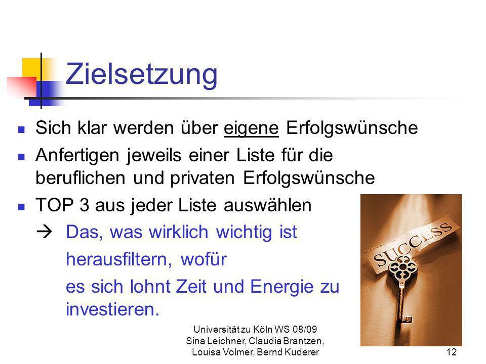 Universität zu Köln WS 08/09 Sina Leichner, Claudia Brantzen, Louisa Volmer, Bernd Kuderer12 Zielsetzung Sich klar werden über eigene Erfolgswünsche A