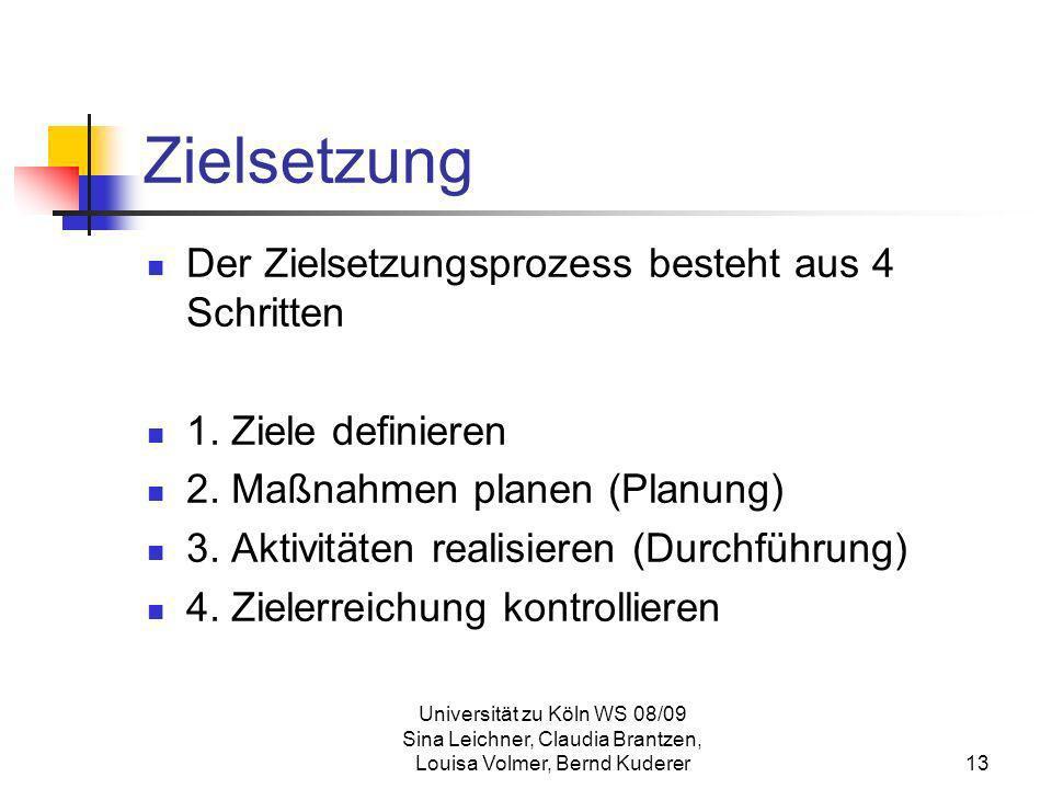 Universität zu Köln WS 08/09 Sina Leichner, Claudia Brantzen, Louisa Volmer, Bernd Kuderer13 Zielsetzung Der Zielsetzungsprozess besteht aus 4 Schritt
