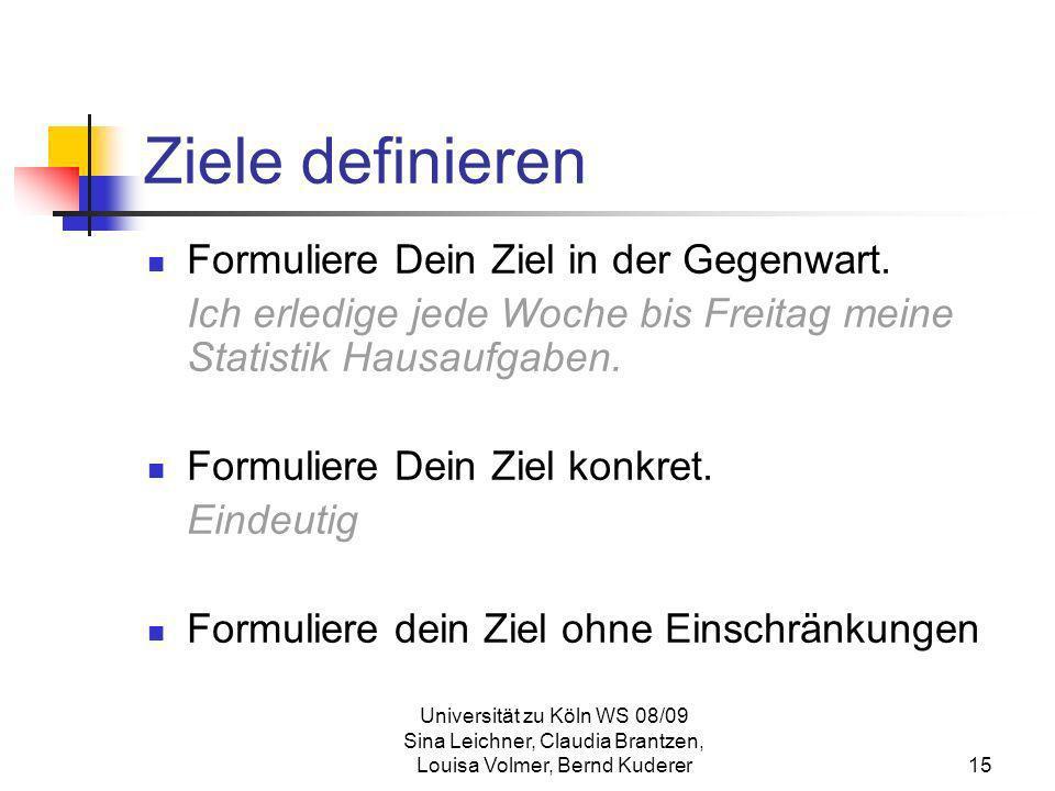 Universität zu Köln WS 08/09 Sina Leichner, Claudia Brantzen, Louisa Volmer, Bernd Kuderer15 Ziele definieren Formuliere Dein Ziel in der Gegenwart. I