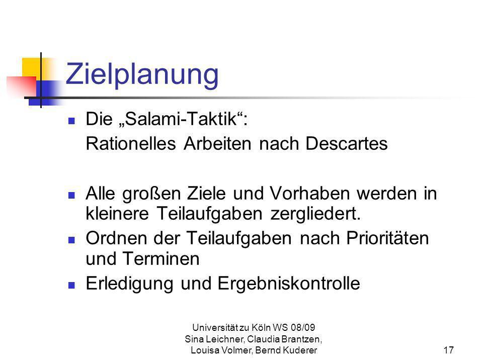 Universität zu Köln WS 08/09 Sina Leichner, Claudia Brantzen, Louisa Volmer, Bernd Kuderer17 Zielplanung Die Salami-Taktik: Rationelles Arbeiten nach