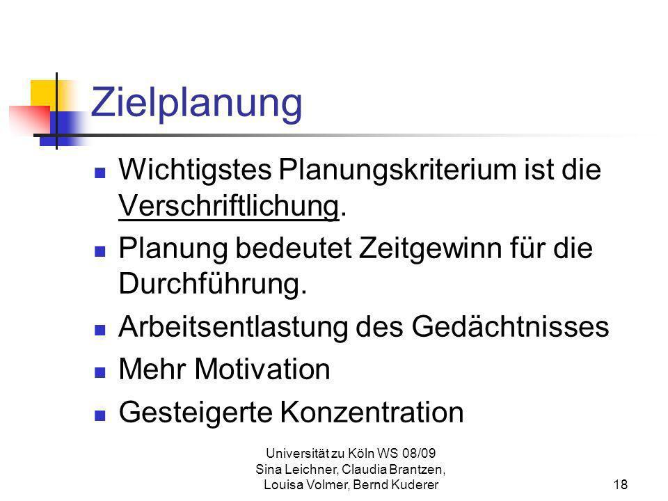 Universität zu Köln WS 08/09 Sina Leichner, Claudia Brantzen, Louisa Volmer, Bernd Kuderer18 Zielplanung Wichtigstes Planungskriterium ist die Verschr