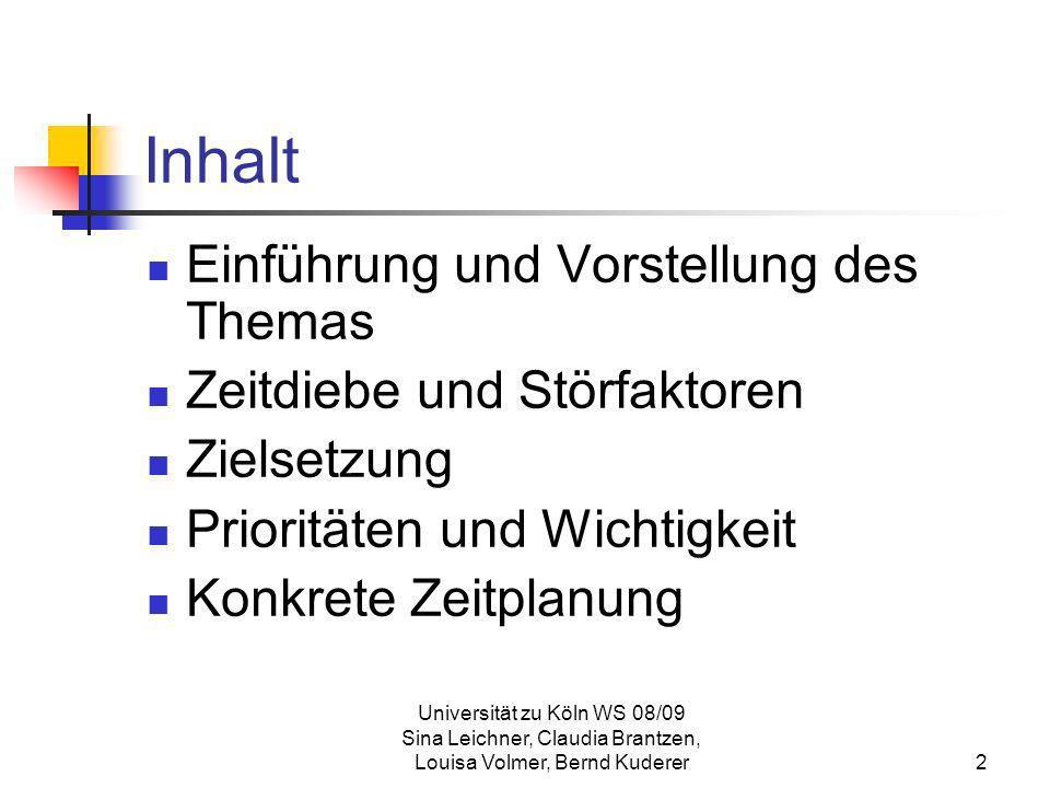 Universität zu Köln WS 08/09 Sina Leichner, Claudia Brantzen, Louisa Volmer, Bernd Kuderer23 Entscheidende Faktoren für den Gebrauch unserer Zeit: Dringlichkeit und Wichtigkeit
