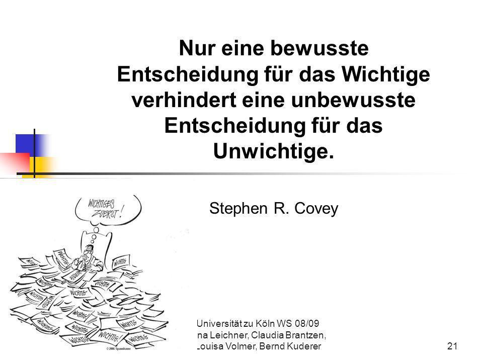 Universität zu Köln WS 08/09 Sina Leichner, Claudia Brantzen, Louisa Volmer, Bernd Kuderer21 Nur eine bewusste Entscheidung für das Wichtige verhinder
