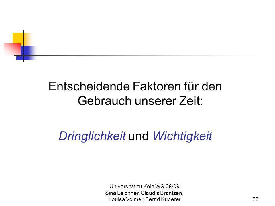 Universität zu Köln WS 08/09 Sina Leichner, Claudia Brantzen, Louisa Volmer, Bernd Kuderer23 Entscheidende Faktoren für den Gebrauch unserer Zeit: Dri