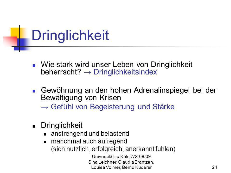 Universität zu Köln WS 08/09 Sina Leichner, Claudia Brantzen, Louisa Volmer, Bernd Kuderer24 Dringlichkeit Wie stark wird unser Leben von Dringlichkei