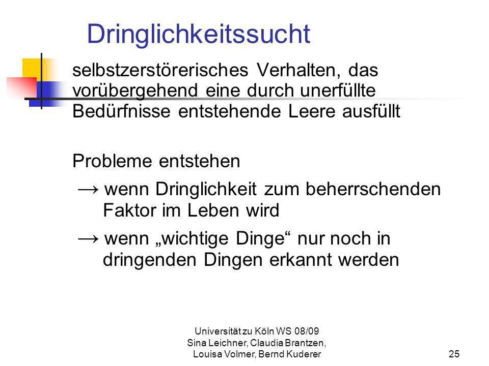 Universität zu Köln WS 08/09 Sina Leichner, Claudia Brantzen, Louisa Volmer, Bernd Kuderer25 Dringlichkeitssucht selbstzerstörerisches Verhalten, das