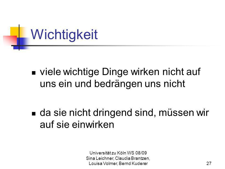 Universität zu Köln WS 08/09 Sina Leichner, Claudia Brantzen, Louisa Volmer, Bernd Kuderer27 Wichtigkeit viele wichtige Dinge wirken nicht auf uns ein
