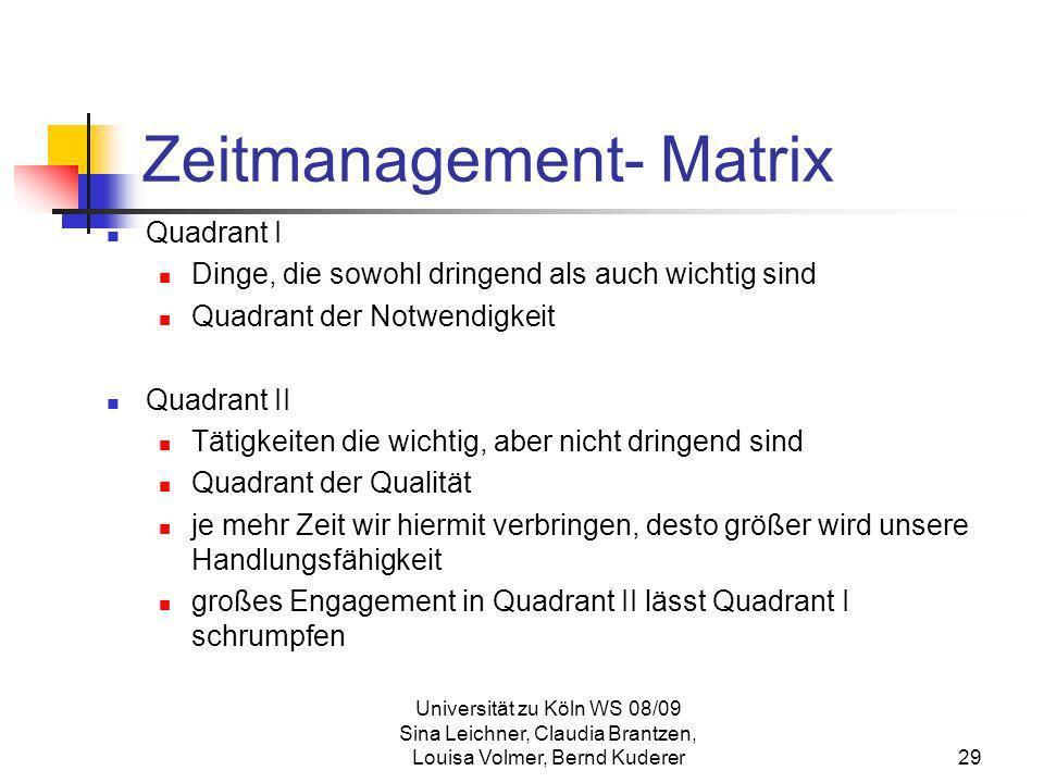 Universität zu Köln WS 08/09 Sina Leichner, Claudia Brantzen, Louisa Volmer, Bernd Kuderer29 Zeitmanagement- Matrix Quadrant I Dinge, die sowohl dring