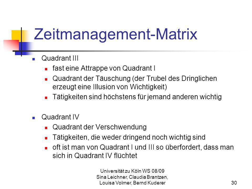 Universität zu Köln WS 08/09 Sina Leichner, Claudia Brantzen, Louisa Volmer, Bernd Kuderer30 Zeitmanagement-Matrix Quadrant III fast eine Attrappe von
