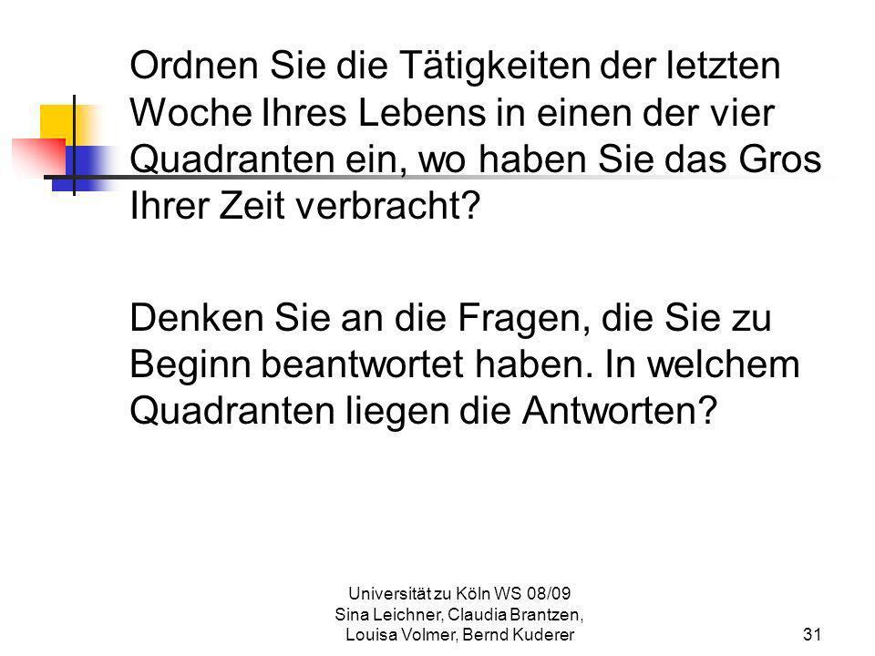 Universität zu Köln WS 08/09 Sina Leichner, Claudia Brantzen, Louisa Volmer, Bernd Kuderer31 Ordnen Sie die Tätigkeiten der letzten Woche Ihres Lebens