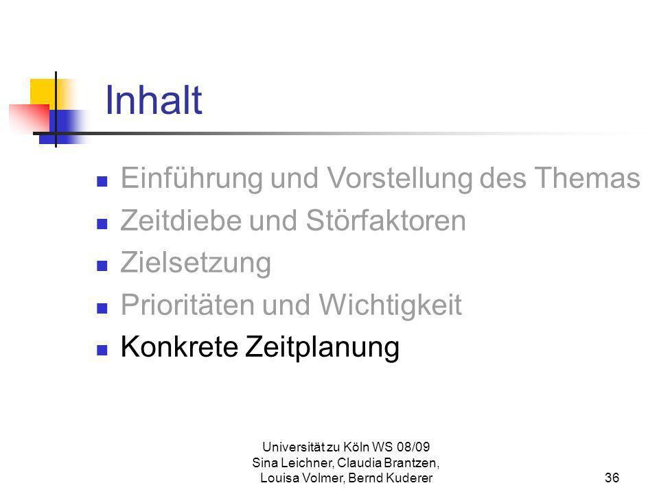 Universität zu Köln WS 08/09 Sina Leichner, Claudia Brantzen, Louisa Volmer, Bernd Kuderer36 Inhalt Einführung und Vorstellung des Themas Zeitdiebe un