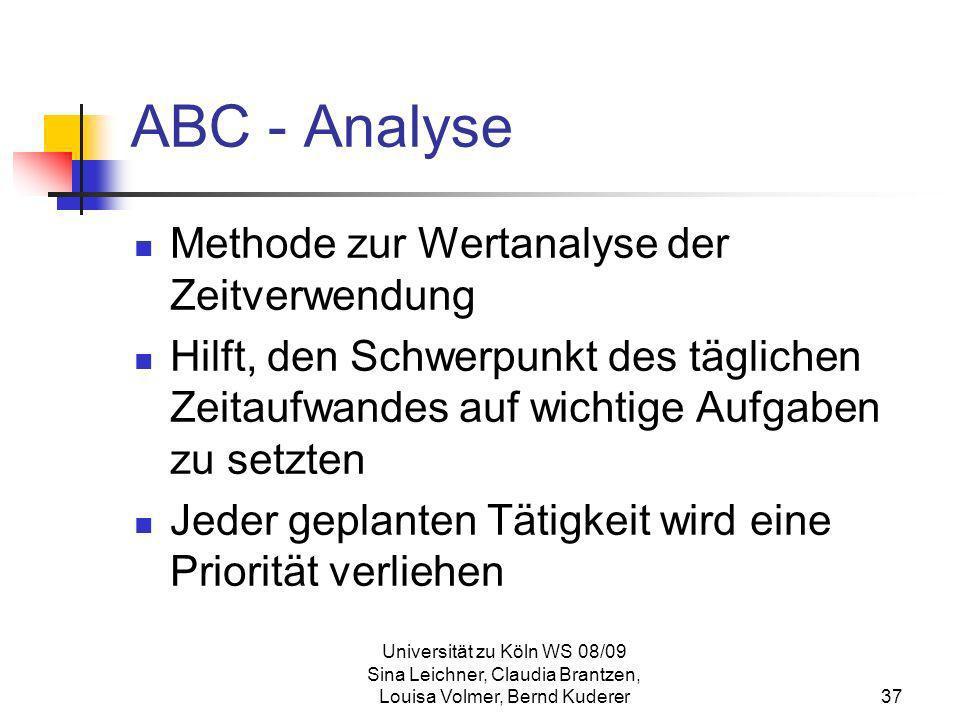 Universität zu Köln WS 08/09 Sina Leichner, Claudia Brantzen, Louisa Volmer, Bernd Kuderer37 ABC - Analyse Methode zur Wertanalyse der Zeitverwendung