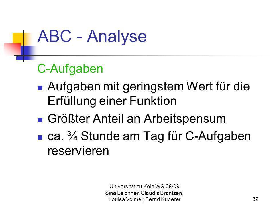 Universität zu Köln WS 08/09 Sina Leichner, Claudia Brantzen, Louisa Volmer, Bernd Kuderer39 ABC - Analyse C-Aufgaben Aufgaben mit geringstem Wert für