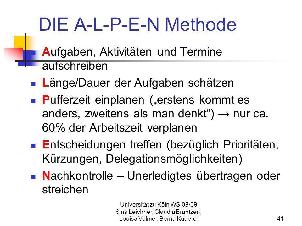 Universität zu Köln WS 08/09 Sina Leichner, Claudia Brantzen, Louisa Volmer, Bernd Kuderer41 DIE A-L-P-E-N Methode Aufgaben, Aktivitäten und Termine a