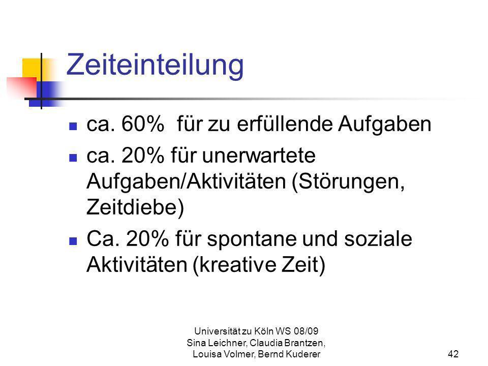 Universität zu Köln WS 08/09 Sina Leichner, Claudia Brantzen, Louisa Volmer, Bernd Kuderer42 Zeiteinteilung ca. 60% für zu erfüllende Aufgaben ca. 20%