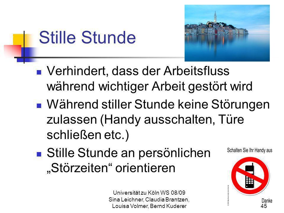 Universität zu Köln WS 08/09 Sina Leichner, Claudia Brantzen, Louisa Volmer, Bernd Kuderer45 Stille Stunde Verhindert, dass der Arbeitsfluss während w