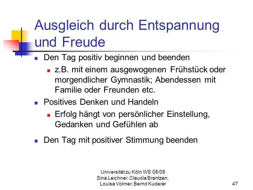 Universität zu Köln WS 08/09 Sina Leichner, Claudia Brantzen, Louisa Volmer, Bernd Kuderer47 Ausgleich durch Entspannung und Freude Den Tag positiv be