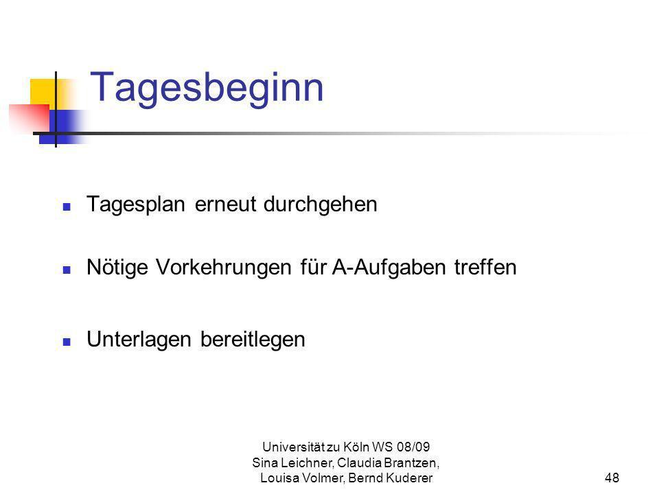 Universität zu Köln WS 08/09 Sina Leichner, Claudia Brantzen, Louisa Volmer, Bernd Kuderer48 Tagesbeginn Tagesplan erneut durchgehen Nötige Vorkehrung