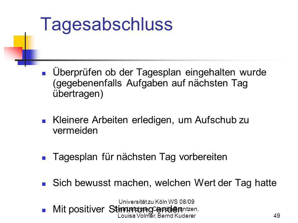 Universität zu Köln WS 08/09 Sina Leichner, Claudia Brantzen, Louisa Volmer, Bernd Kuderer49 Tagesabschluss Überprüfen ob der Tagesplan eingehalten wu