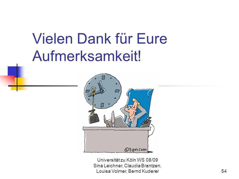 Universität zu Köln WS 08/09 Sina Leichner, Claudia Brantzen, Louisa Volmer, Bernd Kuderer54 Vielen Dank für Eure Aufmerksamkeit!