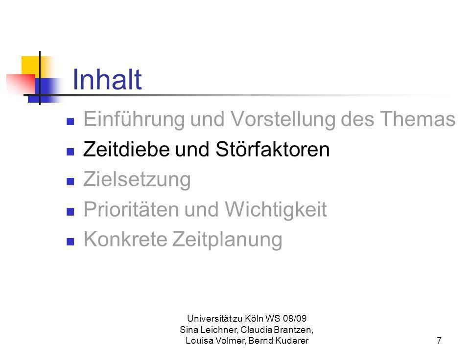 Universität zu Köln WS 08/09 Sina Leichner, Claudia Brantzen, Louisa Volmer, Bernd Kuderer8 Zeitdiebe und Störfaktoren Wer oder was stiehlt mir die Zeit.
