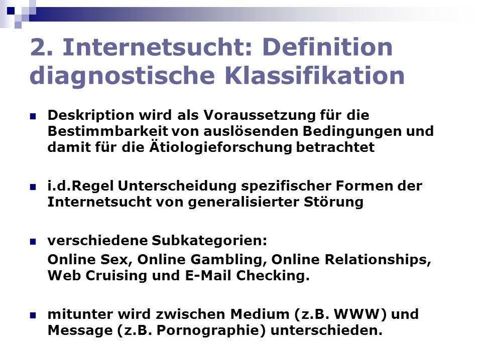 2. Internetsucht: Definition diagnostische Klassifikation Deskription wird als Voraussetzung für die Bestimmbarkeit von auslösenden Bedingungen und da