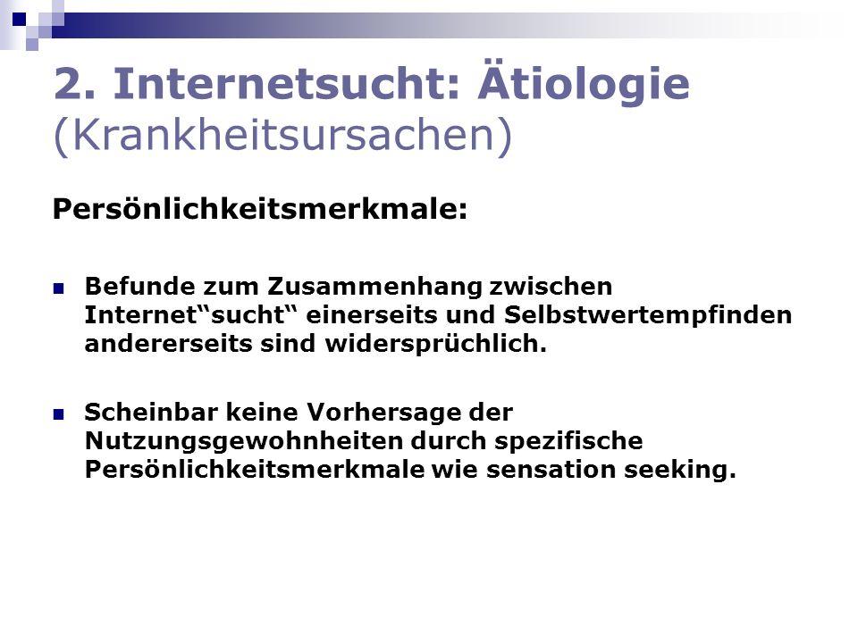 2. Internetsucht: Ätiologie (Krankheitsursachen) Persönlichkeitsmerkmale: Befunde zum Zusammenhang zwischen Internetsucht einerseits und Selbstwertemp