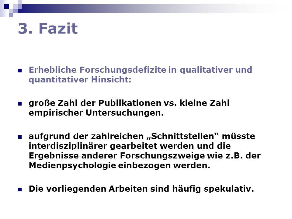 3. Fazit Erhebliche Forschungsdefizite in qualitativer und quantitativer Hinsicht: große Zahl der Publikationen vs. kleine Zahl empirischer Untersuchu