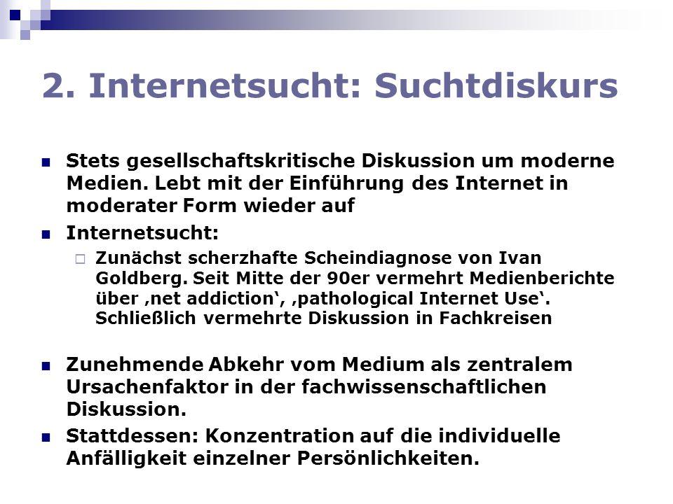 2. Internetsucht: Suchtdiskurs Stets gesellschaftskritische Diskussion um moderne Medien. Lebt mit der Einführung des Internet in moderater Form wiede