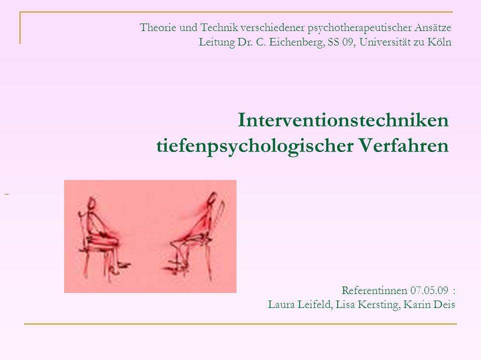 Interventionstechniken tiefenpsychologischer Verfahren Referentinnen 07.05.09 : Laura Leifeld, Lisa Kersting, Karin Deis Theorie und Technik verschied