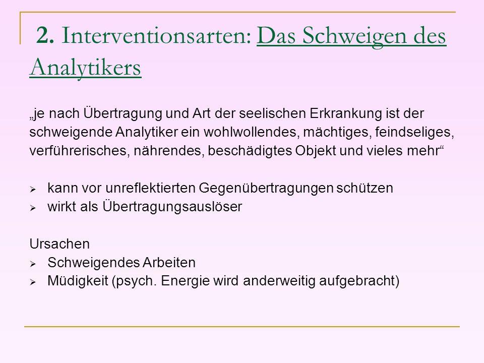 2. Interventionsarten: Das Schweigen des Analytikers je nach Übertragung und Art der seelischen Erkrankung ist der schweigende Analytiker ein wohlwoll
