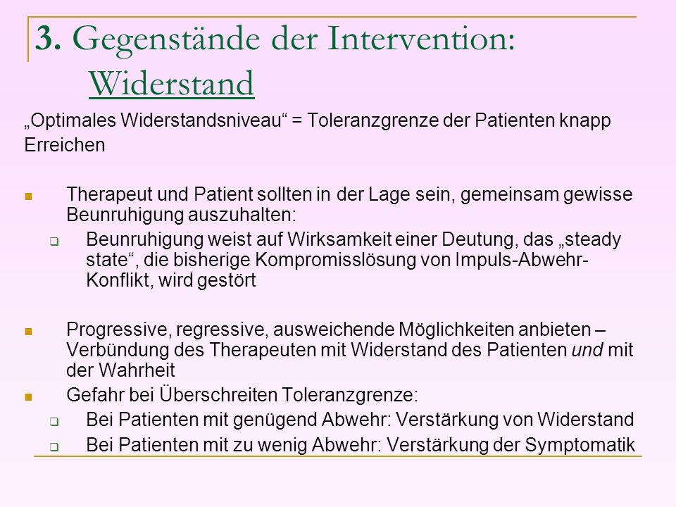 3. Gegenstände der Intervention: Widerstand Optimales Widerstandsniveau = Toleranzgrenze der Patienten knapp Erreichen Therapeut und Patient sollten i