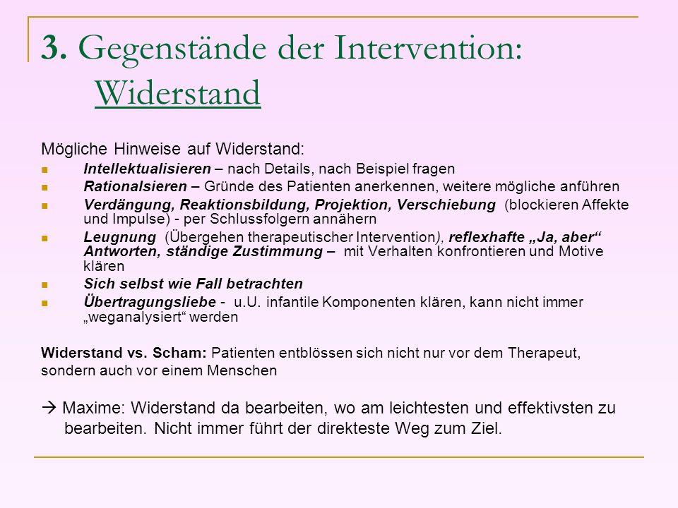 3. Gegenstände der Intervention: Widerstand Mögliche Hinweise auf Widerstand: Intellektualisieren – nach Details, nach Beispiel fragen Rationalsieren
