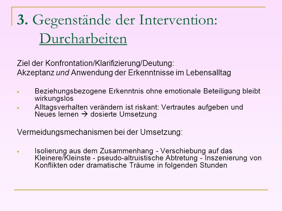3. Gegenstände der Intervention: Durcharbeiten Ziel der Konfrontation/Klarifizierung/Deutung: Akzeptanz und Anwendung der Erkenntnisse im Lebensalltag